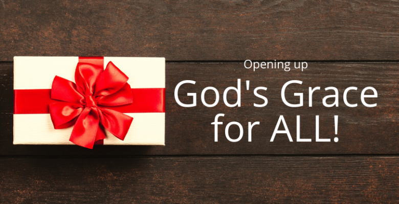Opening up God's Grace For ALL