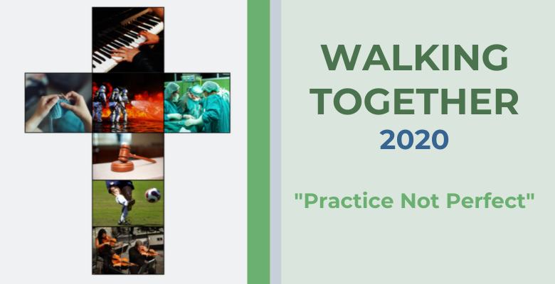 "Walking Together 2020  ""Practice Not Perfect"""