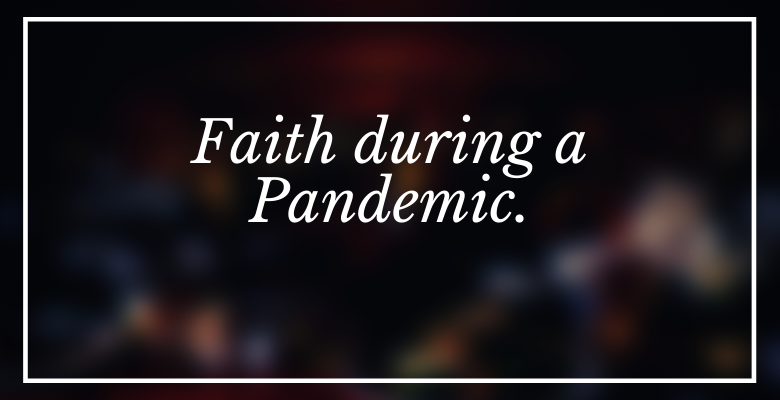 Faith during a Pandemic Crisis