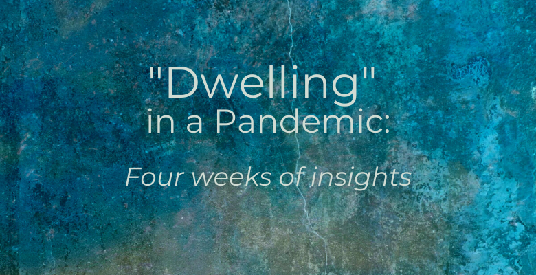 """Dwelling"" in a Pandemic"