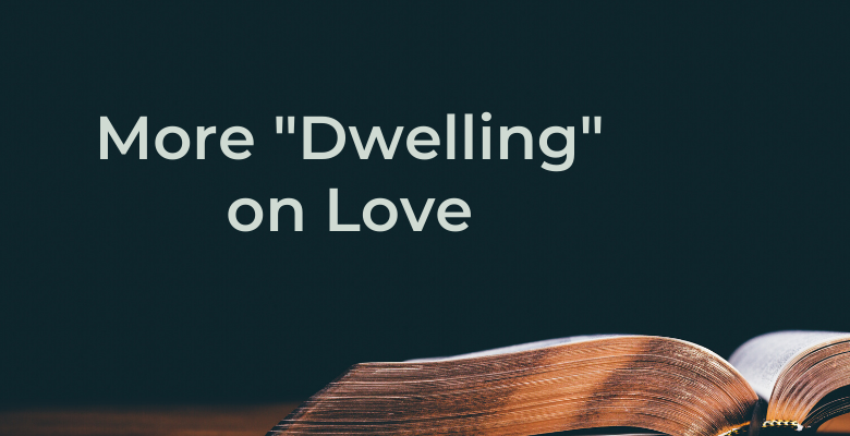 "More ""Dwelling"" on Love"