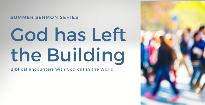 Summer Sermon Series: God has Left the Building