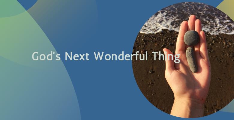 God's Next Wonderful Thing